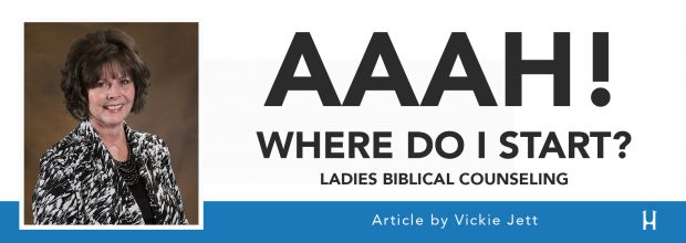 AAAH! Where Do I Start? - Ladies Biblical Counseling [ARTICLE - Vickie Jett]
