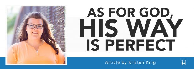 As For God, His Way Is Perfect [ARTICLE - Kristen King]