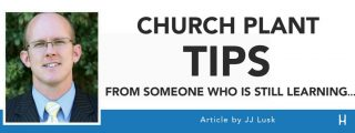 Church Planting Tips From Someone Who Is Still Learning... [ARTICLE - JJ Lusk]