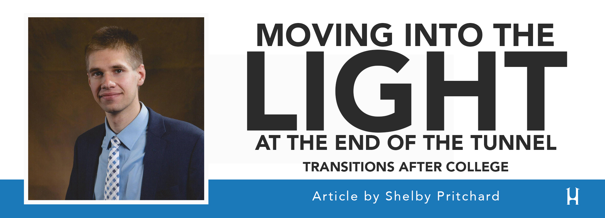 Moving Into the Light at the End of the Tunnel [ARTICLE - Shelby Pritchard]