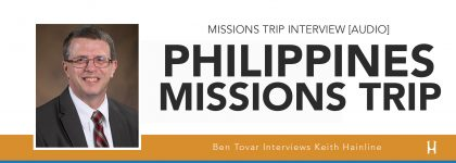 Philippines Missions Trip Interview [AUDIO - Keith Hainline & Ben Tovar]