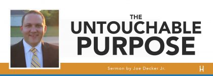 The Untouchable Purpose [SERMON - Joe Decker, Jr.]