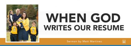 When God Writes Our Résumé - 1 Samuel 16 [SERMON - Matt Martinez]