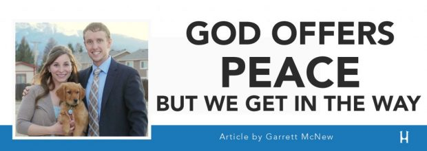 God Offers Peace, But We Get In The Way [ARTICLE - Garrett McNew]