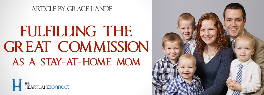 heartland-connect-article_-fulfilling-the-great-commission-as-a-stay-at-home-mom-grace-lande
