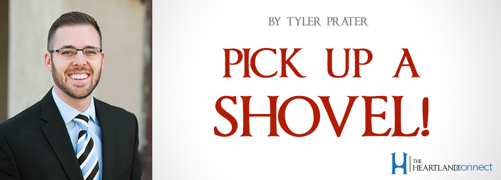 599e5157503 Pick Up a Shovel  ARTICLE – Tyler Prater  – The Heartland Connect