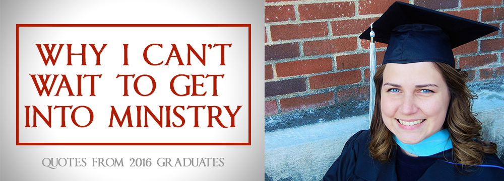 """""""Why I Can't Wait To Get Into Ministry"""" - Quotes From 2016 Graduates [STUDENT TESTIMONIES]"""